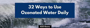32 Ways to Use Ozonated Water Daily