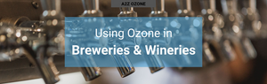 Using Ozone in Breweries, Wineries, and Homebrewing