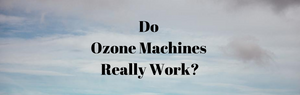 Do Ozone Generators Really Work?