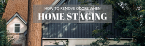 How to Remove Odors When Home Staging