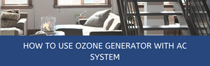 How to Use Ozone Generator with AC System