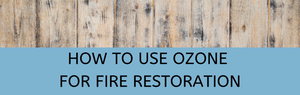 How to Use Ozone for Fire Restoration