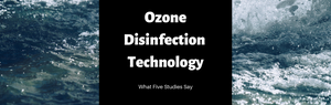 What 5 Studies Say About Ozone Disinfection Technology