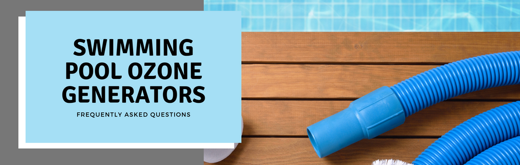 Swimming Pool Ozone Generators: FAQs