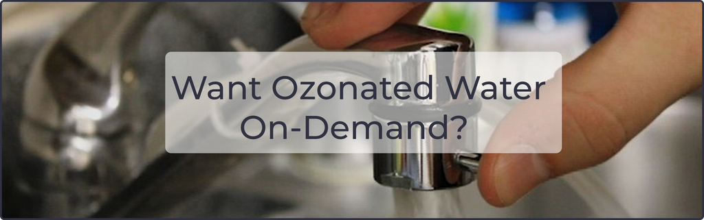 Want Ozonated Water On-Demand?