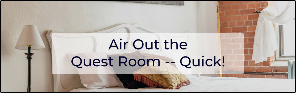 Air Out the Guest Room – Quick!