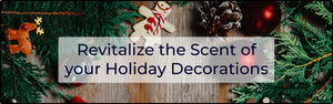 Revitalize the Scent of your Holiday Decorations