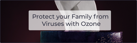 Protect your Family from Viruses with Ozone