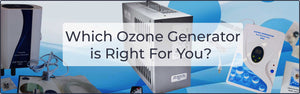 Which Ozone Generator is Right For You?