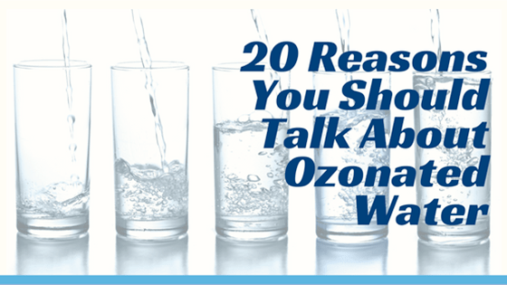 20 Reasons You Should Talk About Ozonated Water