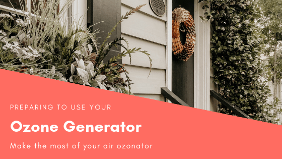 5 Preparations to Make Before Using Ozone Generator