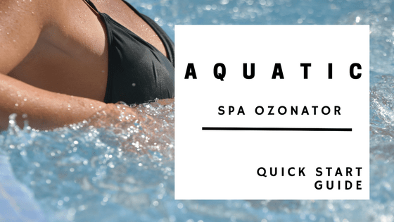 Aquatic Spa Ozonator Quick Start Guide