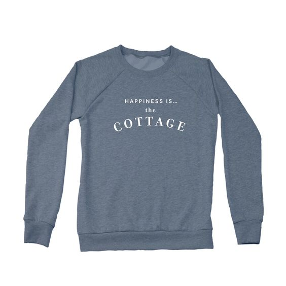 HAPPINESS IS- COTTAGE SWEATSHIRT (more colours)