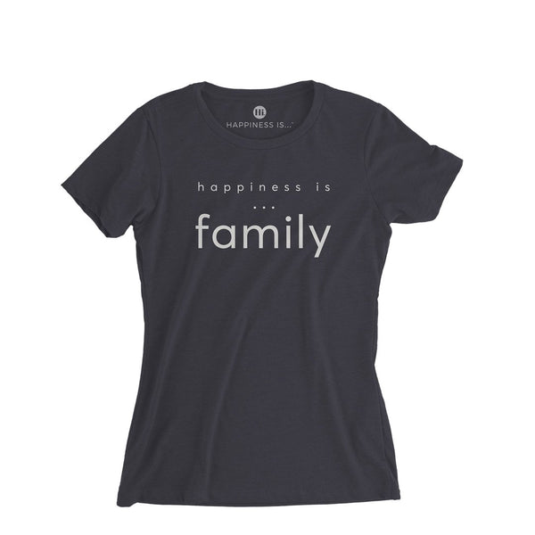 HAPPINESS IS- WOMEN'S FAMILY T-SHIRT
