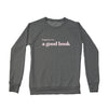 HAPPINESS IS- WOMEN'S GOOD BOOK CREW SWEATSHIRT (more colours)