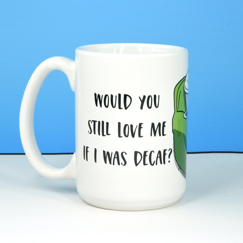 """Would You Still Love Me If I Was Decaf?"" Mug"