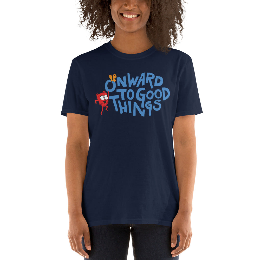 Onward to Good Things! Short-Sleeve Unisex T-Shirt