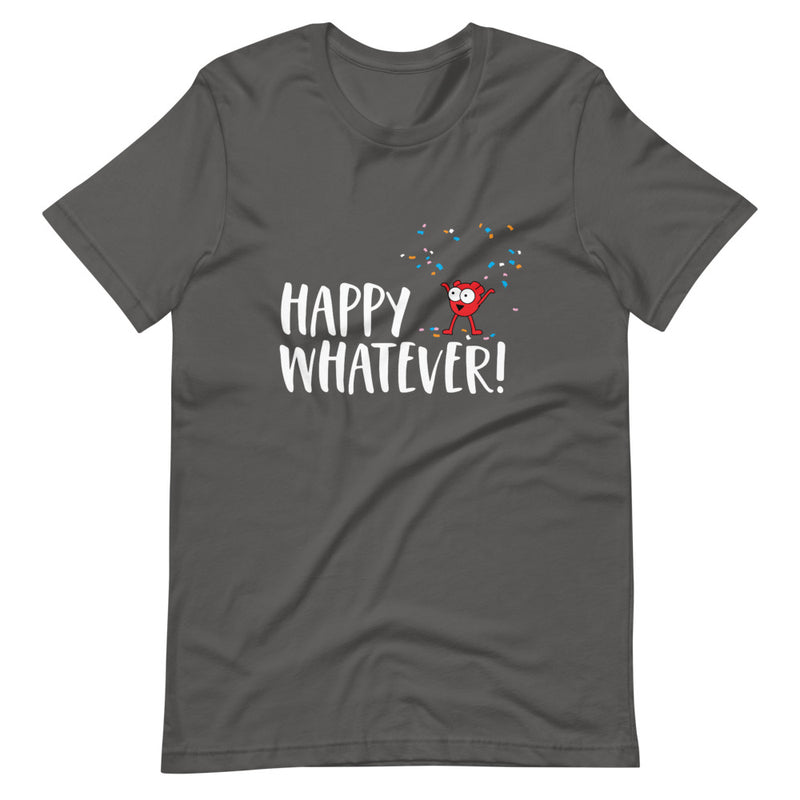 Happy Whatever! Short-Sleeve Unisex T-Shirt