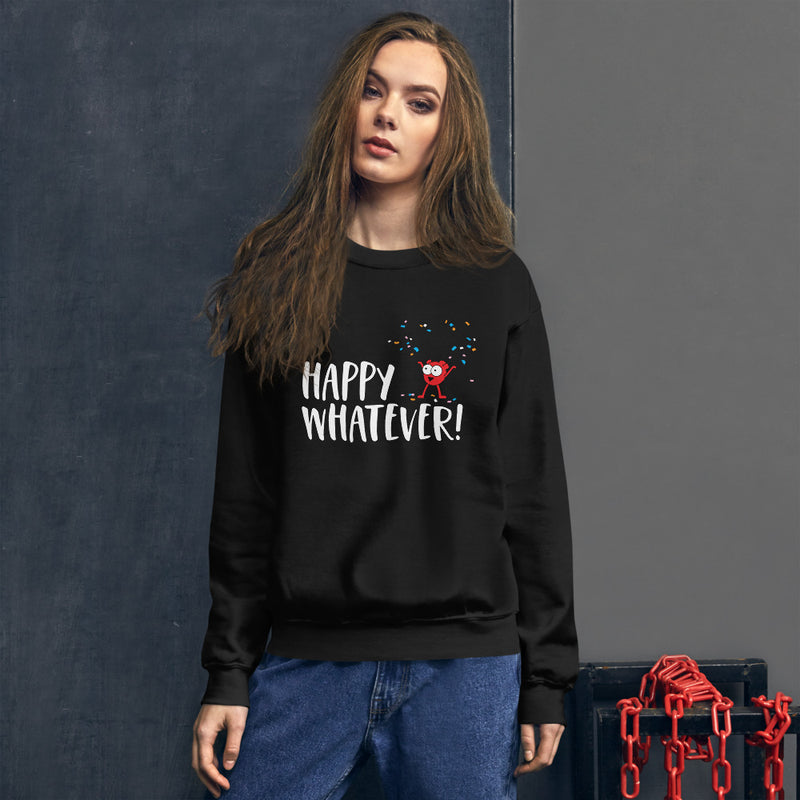 Happy Whatever! Unisex Sweatshirt
