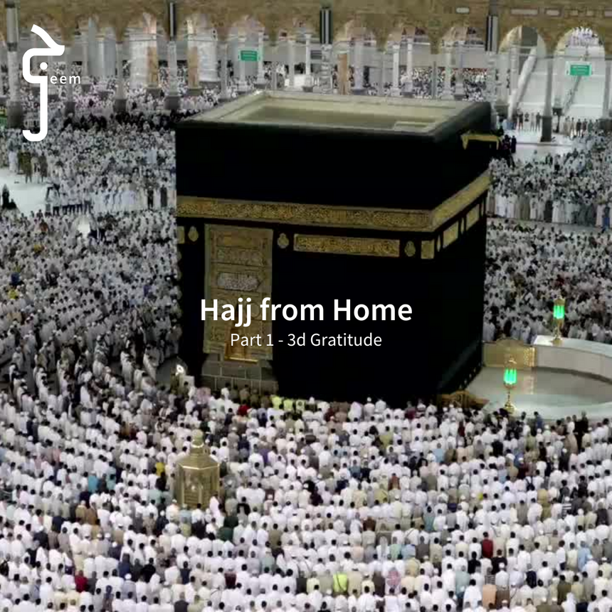 Hajj from Home - Part 1 | 3D Gratitude
