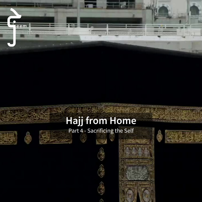 Hajj from Home - Part 4 | Sacrificing the Self