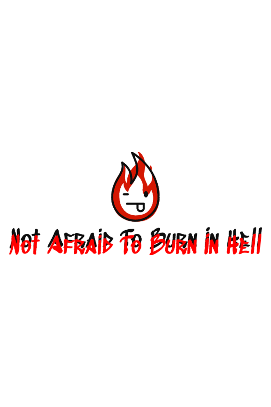 Not Afraid To Burn In Hell ;P by Elena Lea Hazzard