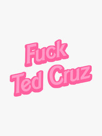 Fuck Ted Cruz by Ponytail Mafia