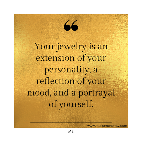 Jewelry is an extension of your personality