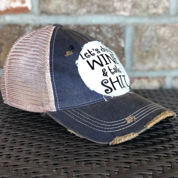 Let's Drink Wine and Talk Shit Hat, Unisex Hat, Unisex Cap, Baseball Hat, Women's Hat, Ball Cap, Distressed Hat, Weathered Hat