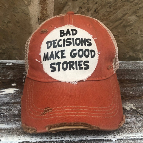 Bad Decisions Make Good Stories Hat