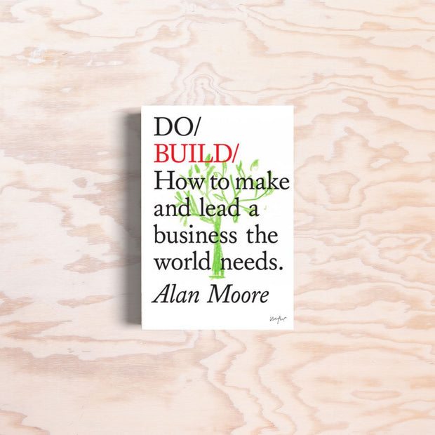 Do Build: How to make and lead a business the world needs - Print Matters!