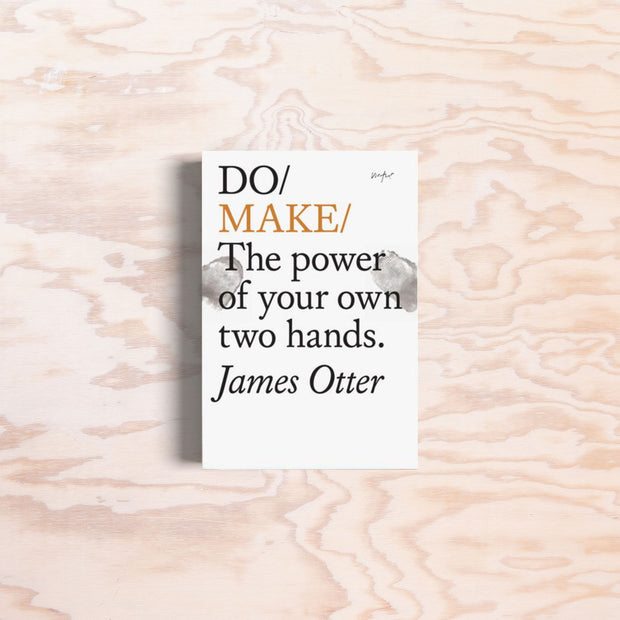 Do Make: The power of your own two hands. - Print Matters!