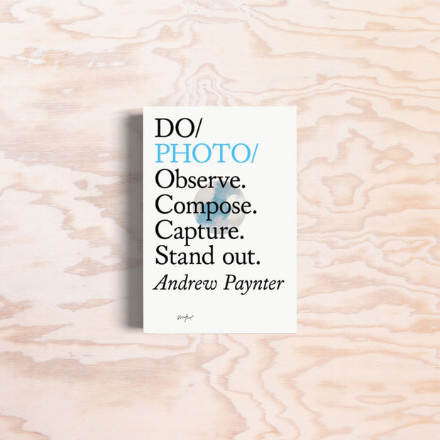Do Photo: Observe. Compose. Capture. Stand out. - Print Matters!