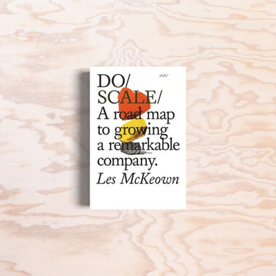 Do Scale: A road map to growing a remarkable company. - Print Matters!