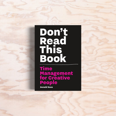 Don't Read This Book – Time Management for Creative People - Print Matters!
