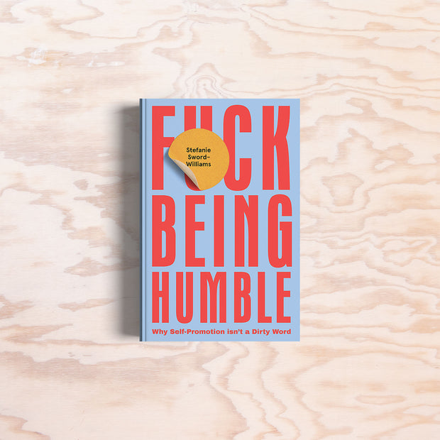 F*ck Being Humble - Print Matters!