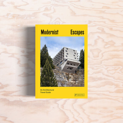 Modernist Escapes: An Architectural Travel Guide - Print Matters!