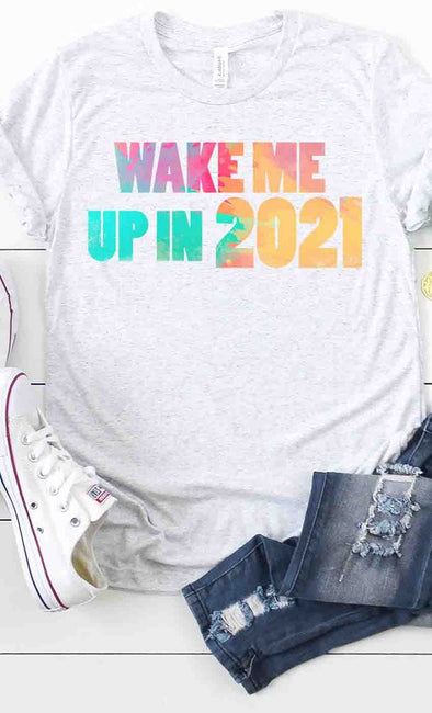 Wake Me Up In 2021 Tee
