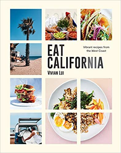 Eat California: Vibrant Recipes from the West Coast