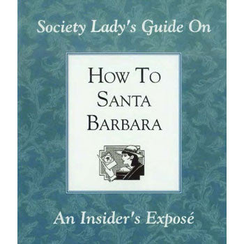 How to Santa Barbara: An Insider's Expose Guides/Tourism - Pacific Books, The Santa Barbara Company