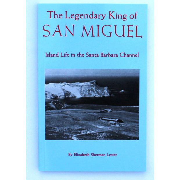 The Legendary King of San Miguel History - Pacific Books, The Santa Barbara Company