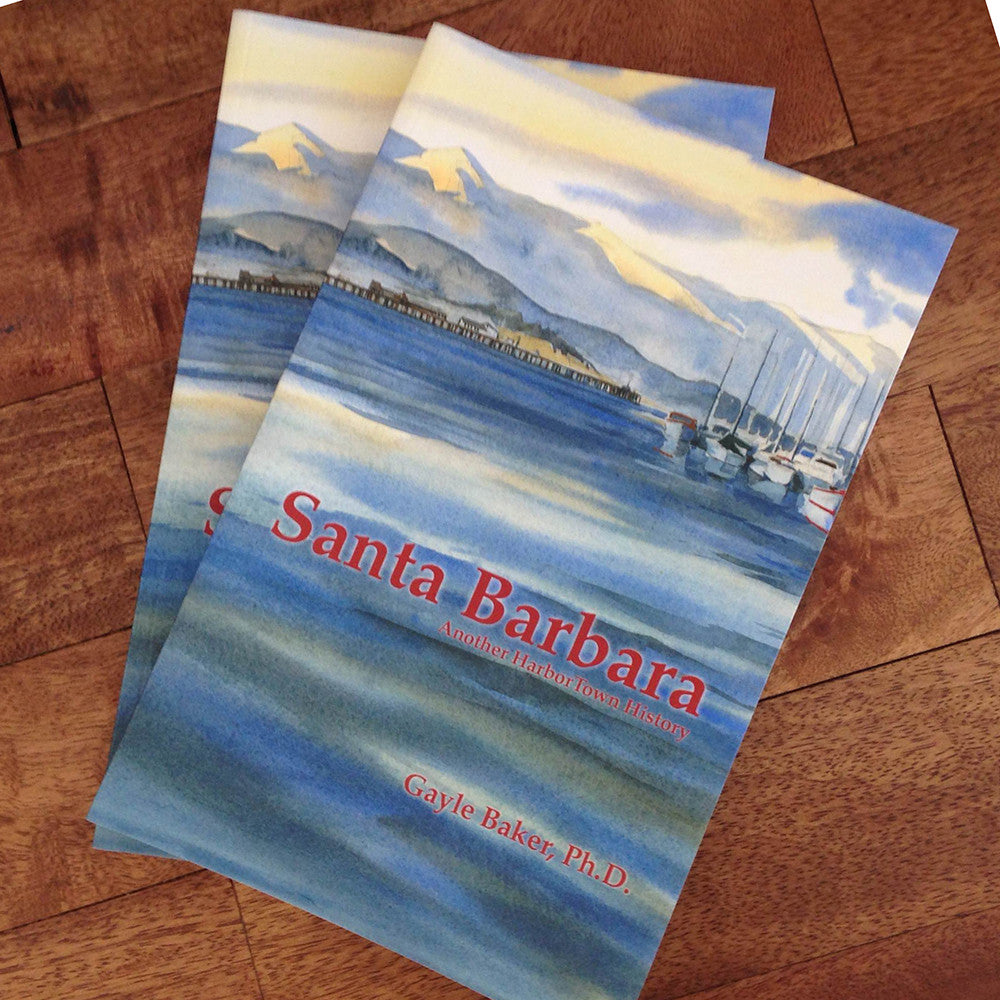 Santa Barbara: Another Harbortown History History - Pacific Books, The Santa Barbara Company
