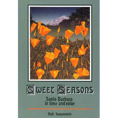 Sweet Seasons: Santa Barbara in Time and Color Patti Jacquemain - Patti Jacquemain, The Santa Barbara Company