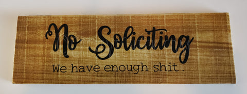 No soliciting - we have enough sh.. wood sign