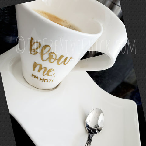 Blow me I'm hot! Coffee cup VINYL DECAL STICKER only, mug decal, funny bumper sticker, cup not included