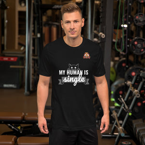 My human is single.. Short-Sleeve Unisex T-Shirt