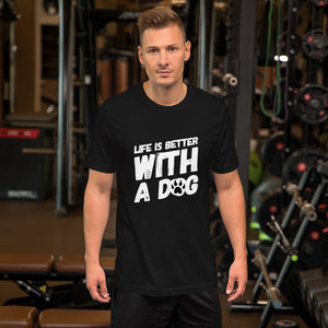 Life is better with a dog.. Short-Sleeve Unisex T-Shirt