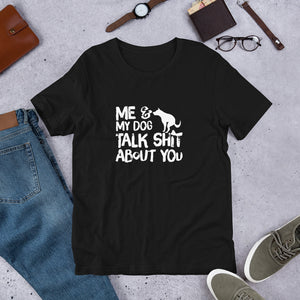 Me & my dog talk shit.. Short-Sleeve Unisex T-Shirt