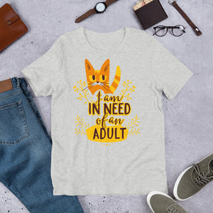 I am in need of an adult.. Short-Sleeve Unisex T-Shirt