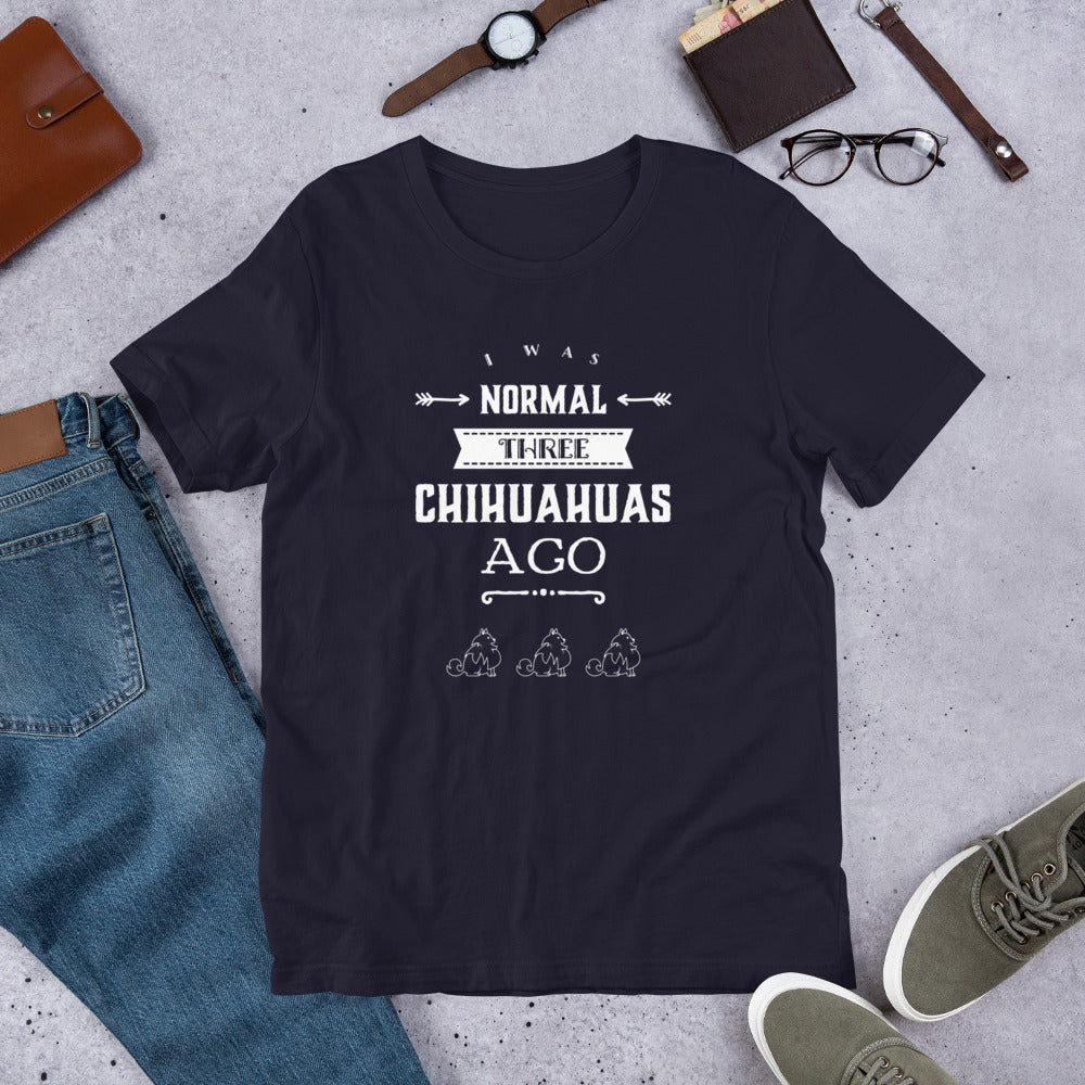I was normal three chihuahuas ago.. Short-Sleeve T-Shirt